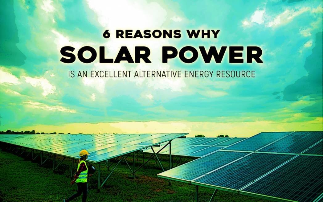 6 Reasons Why Solar Power Is An Excellent Alternative Energy Resource
